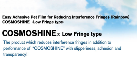 COSMOSHINE® Low Fringe type